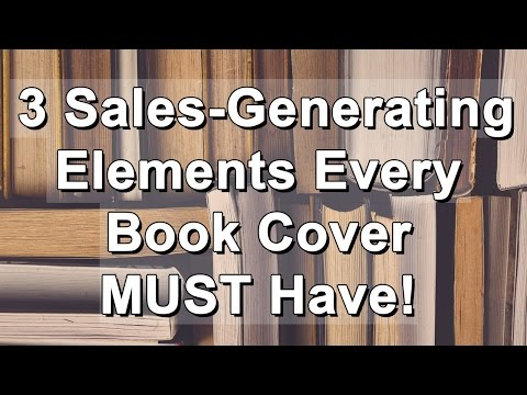 3 Sales-Generating Elements Every Book Cover MUST Have!