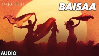 BAISAA Full Movie Song ( Audio) | PARCHED | Radhika ,Tannishtha, Surveen & Adil Hussain