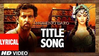 MOHENJO DARO TITLE SONG Lyrical  |Hrithik Roshan & Pooja Hegde| A.R. RAHMAN, ARIJIT SINGH | T-Series