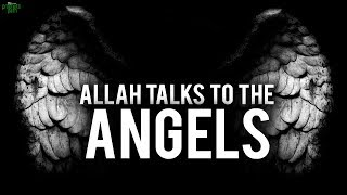 ALLAH TALKS TO THE ANGELS ABOUT YOU
