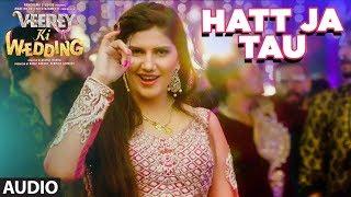Hatt Ja Tau Full Audio Song  | Veerey Ki Wedding | Sunidhi Chauhan | Sapna Chaudhary