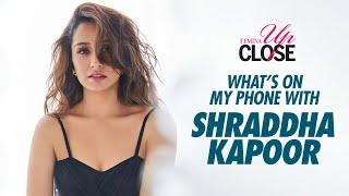 What's On My Phone With Shraddha Kapoor | Shraddha Kapoor Interview | Femina Up Close