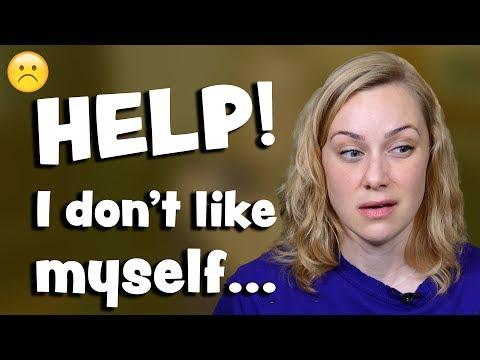 Help! I don't like myself because