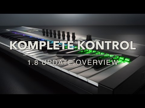 KOMPLETE KONTROL 1.8 Update Overview