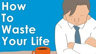 How To Waste Your Life & Never Be Happy (A Short Story)