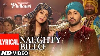 Phillauri : Naughty Billo Lyrical Video | Anushka Sharma,Diljit Dosanjh | Shashwat Sachdev |T-Series