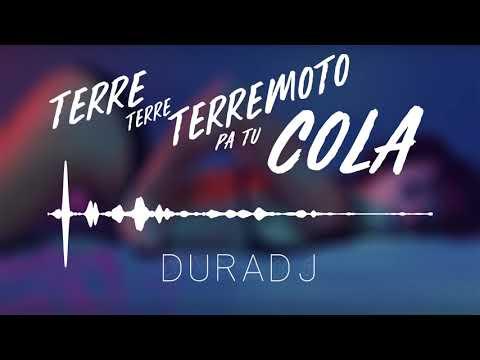 Terre Terre Terremoto Pa Tu Cola   DURA DJ