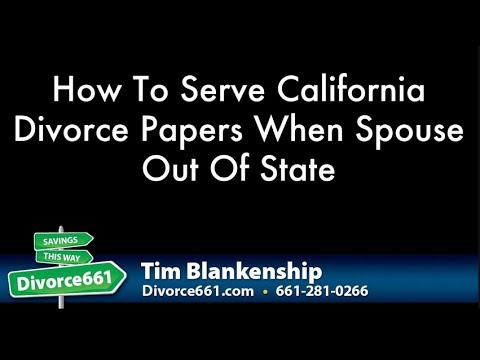 How To Serve California Divorce Papers When Spouse Out Of State