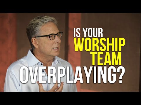 Is Your Worship Team Overplaying?