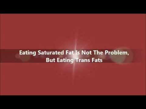 Eating Saturated Fat is not the problem, but Eating Trans Fats is