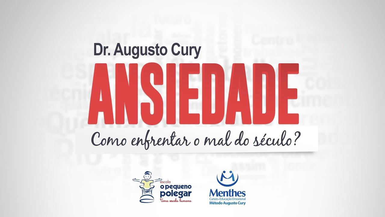 Dr. Augusto Cury: Ansiedade - Como enfrentar o mal do século?