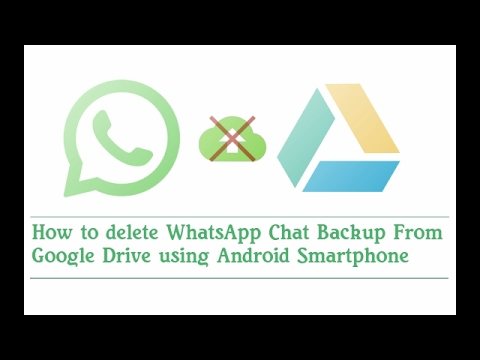 How To Delete Whatsapp Backup From Google Drive