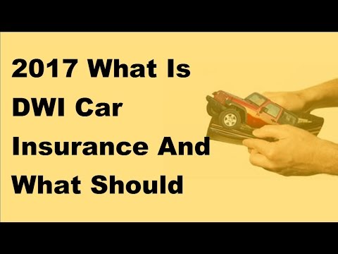2017 What Is DWI Car Insurance And What Should You Do After Being Caught Driving Drunk