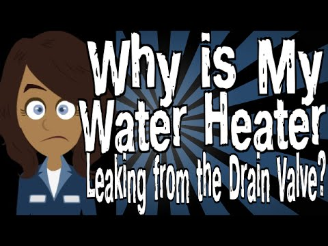 Why is My Water Heater Leaking from the Drain Valve?