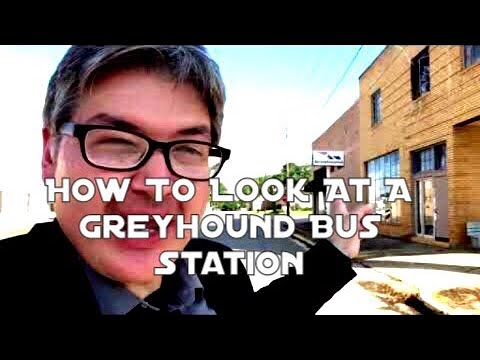 How To Look At A Greyhound Bus Station