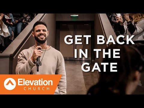 Get Back In The Gate | Pastor Steven Furtick