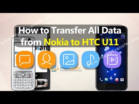 How to Transfer All Data from Nokia Phone to HTC U11