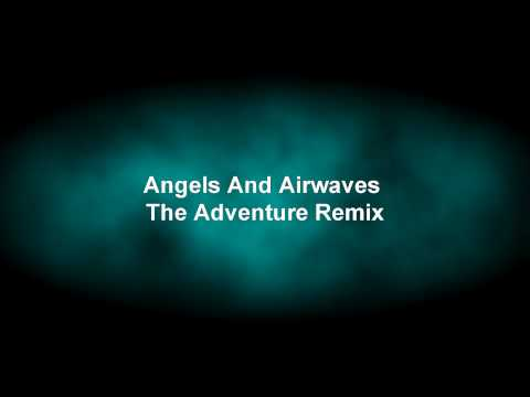 ANGEL AND AIRWAVES THE ADVENTURE DANCE REMIX!