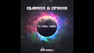 Querox & Phaxe - Tripical Moon