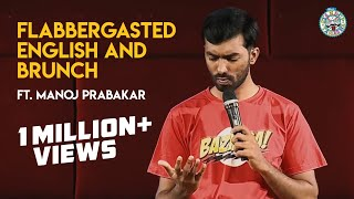 Flabbergasted English and Brunch (Part 2) | Stand-up comedy by Manoj Prabakar
