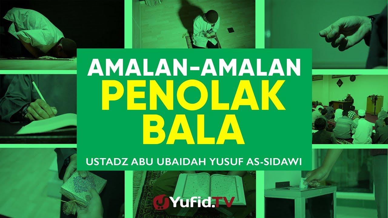 Ceramah Agama: Amalan-amalan Penolak Bala' - Ustadz Abu Ubaidah Yusuf As-Sidawi
