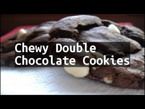 Recipe Chewy Double Chocolate Cookies