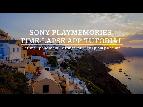 Lesson 2: Best Settings & How to Use The Sony PlayMemories Timelapse App