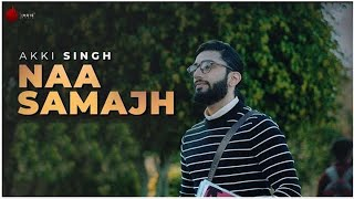 Naa Samajh Official Video - Akki Singh | Kunaal-Rangon | Indie Music Label