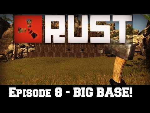 Let's Play: RUST - Episode 8 - BIG BASE! [HD]