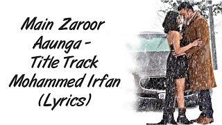 Main Zaroor Aaunga Full Song LYRICS - Title Track | Mohammed Irfan | SahilMix Lyrics