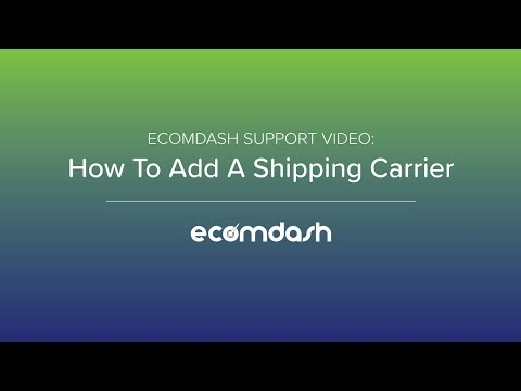 Ecomdash: How To Add A Shipping Carrier
