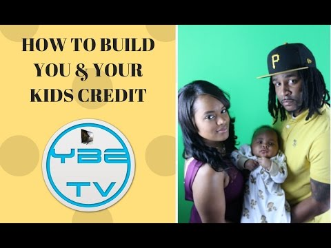 HOW TO BUILD YOU AND YOUR KIDS CREDIT SCORE