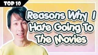 Top 10 Reasons Why I Hate Going To The Movies