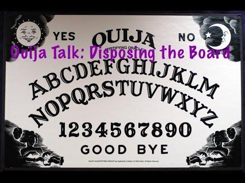 Ouija Talk: Disposing the Board