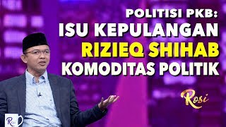 Politisi PKB Curiga Isu Rizieq Shihab Hanya Komoditas Politik | Rekonsiliasi, Asalkan... - ROSI (2)