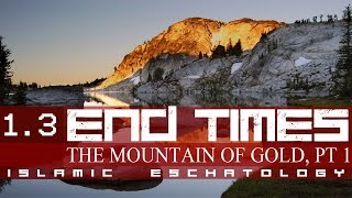 A MOUNTAIN OF GOLD - THE END TIMES (ISLAMIC ESCHATOLOGY PART 4)