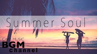 【Summer Soul Mix】Relaxing Soul Music - Chill Out Cafe Music For Study & Work