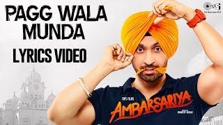 Pagg Wala Munda with Lyrics | Ambarsariya | Diljit Dosanjh, Jatinder Shah | Punjabi Songs 2016