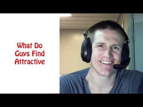 What Do Guys Find Attractive - How to Attract Men