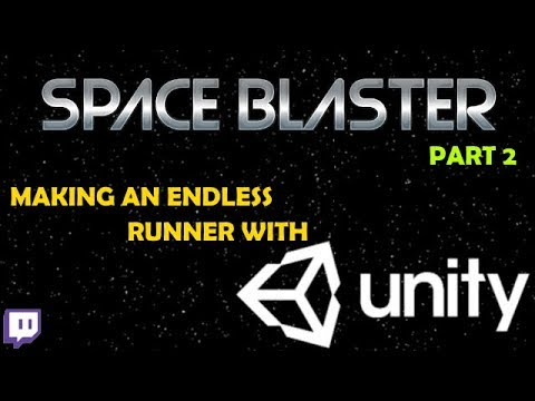 Space Blaster - Building an Endless Runner in Unity3D Part 2 (Twitch Stream)