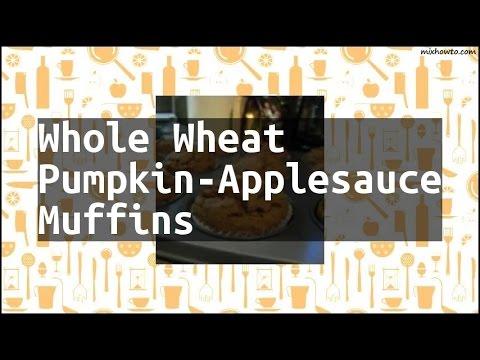Recipe Whole Wheat Pumpkin-Applesauce Muffins