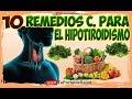 Como Curar La Tiroides Naturalmente 10 Remedios Caseros Para El Hipotiroidismo