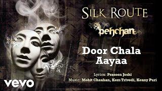 Door Chala Aayaa - Pehcan | Silk Route | Official Hindi Pop Song
