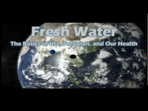 Water:  The Basics of Use, Pollution, and Our Health in 5 minutes