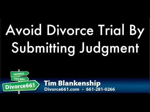 Avoid California Divorce Trial By Submitting Judgment