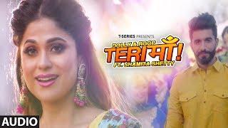 Full Audio: Teri Maa | Shamita Shetty,Manav Chhabra | Raj Kundra |Dolly & Roop Sidhu | B Praak,Jaani