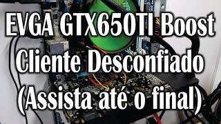 Placa de vídeo EVGA GTX650TI BOOST - Cliente Me Ameaçou...