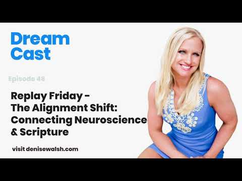 Dream Cast Episode 46 - Replay Friday: The Alignment Shift: Connecting Neuroscience & Scripture