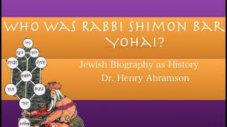 Rabbi Shimon Bar Yohai Jewish Biography As History Dr. Henry Abramson