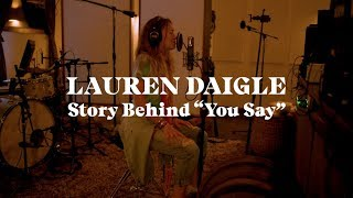 Lauren Daigle  The Story Behind You Say